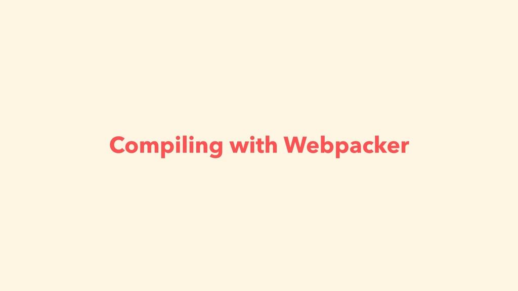 Compiling with Webpacker