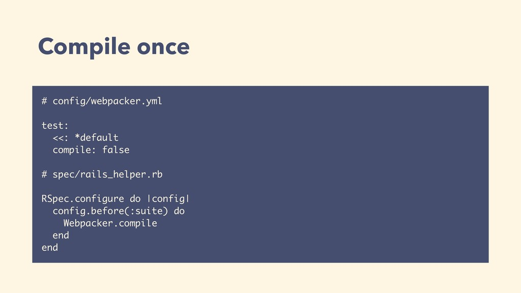 Compile once # config/webpacker.yml test: <<: *...