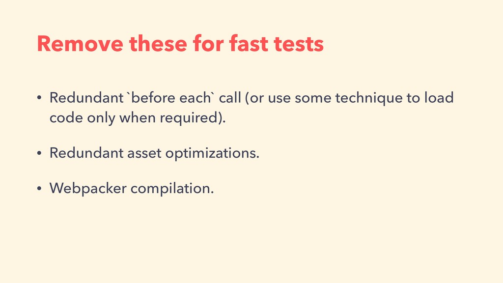 Remove these for fast tests • Redundant `before...