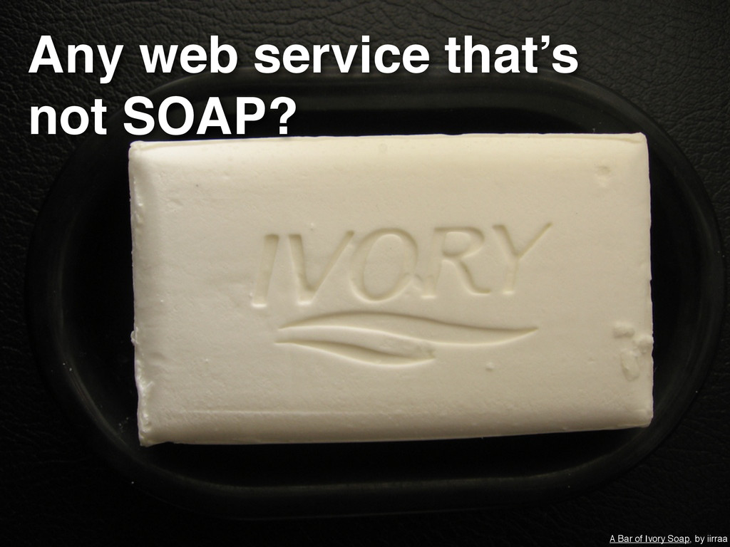 A Bar of Ivory Soap, by iirraa Any web service ...