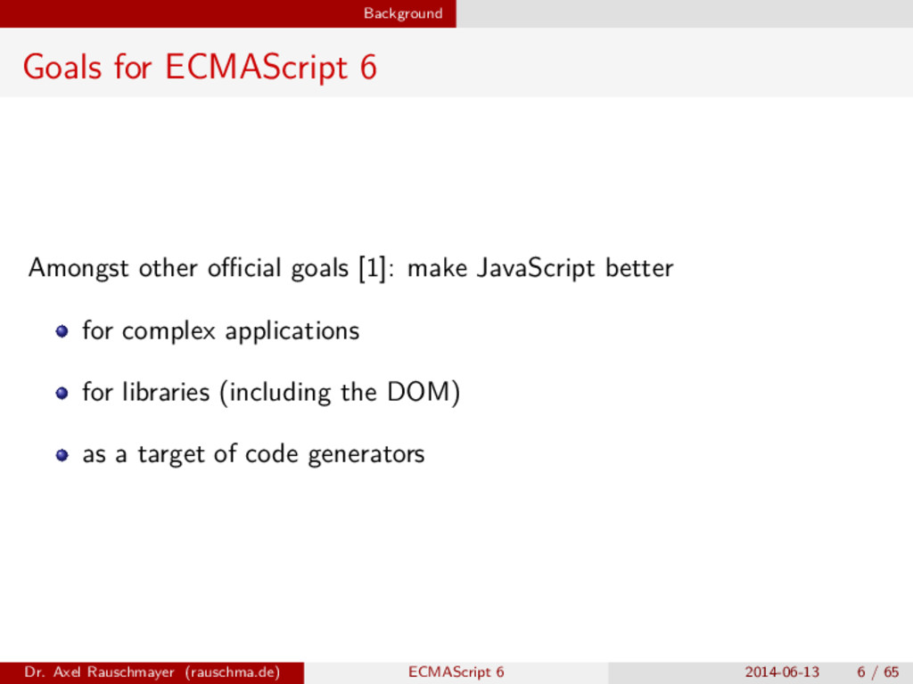 Background Goals for ECMAScript 6 Amongst other...