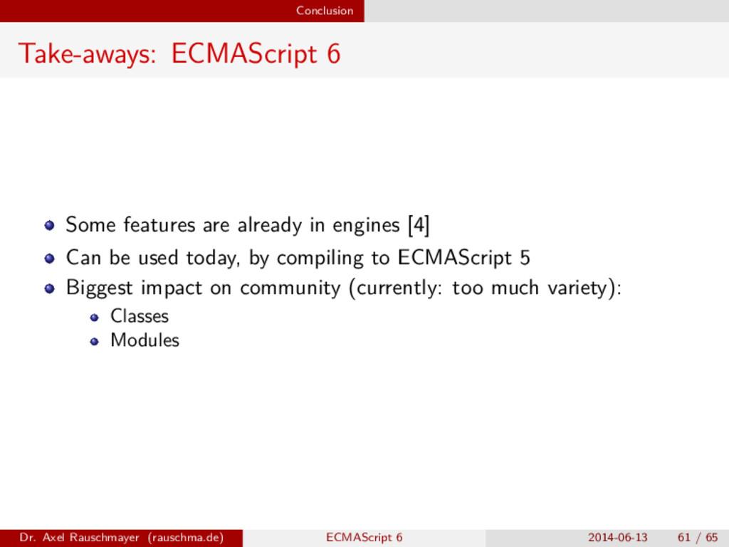 Conclusion Take-aways: ECMAScript 6 Some featur...