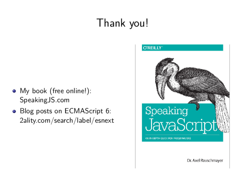 Thank you! My book (free online!): SpeakingJS.c...