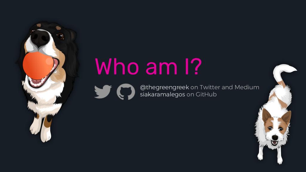 Who am I? @thegreengreek on Twitter and Medium ...