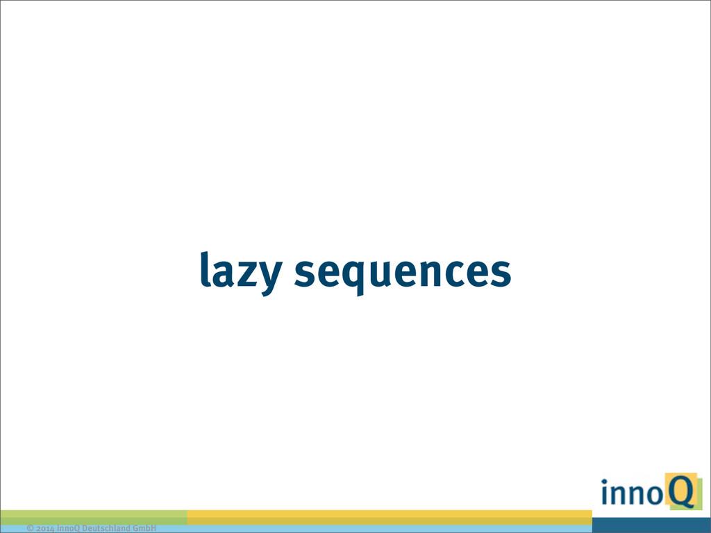 © 2014 innoQ Deutschland GmbH lazy sequences