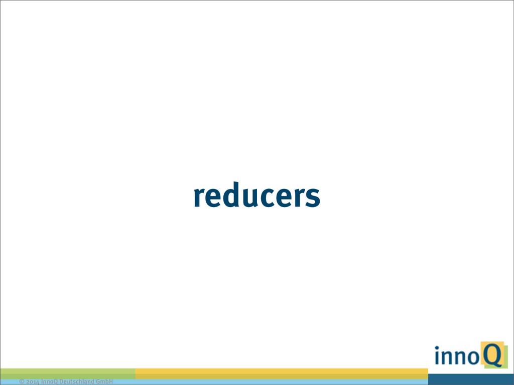 © 2014 innoQ Deutschland GmbH reducers