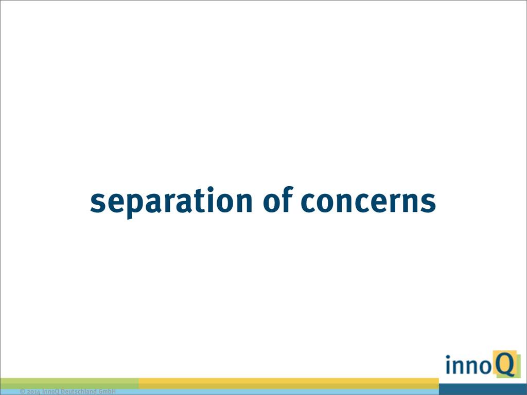 © 2014 innoQ Deutschland GmbH separation of con...