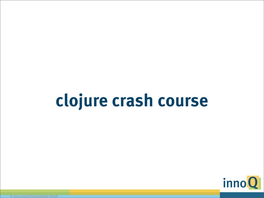 © 2014 innoQ Deutschland GmbH clojure crash cou...
