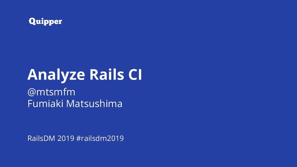 #railsdm2019 Analyze Rails CI Analyze Rails CI ...