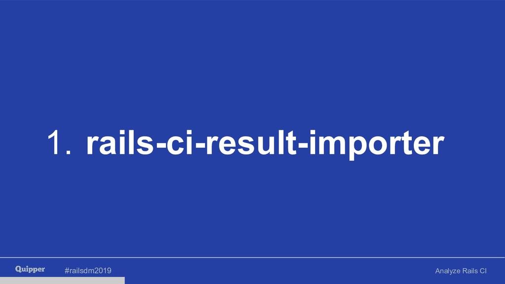 #railsdm2019 Analyze Rails CI 1. rails-ci-resul...