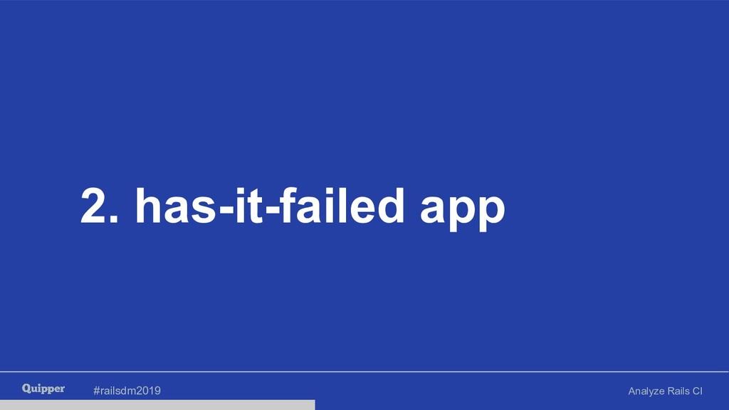#railsdm2019 Analyze Rails CI 2. has-it-failed ...