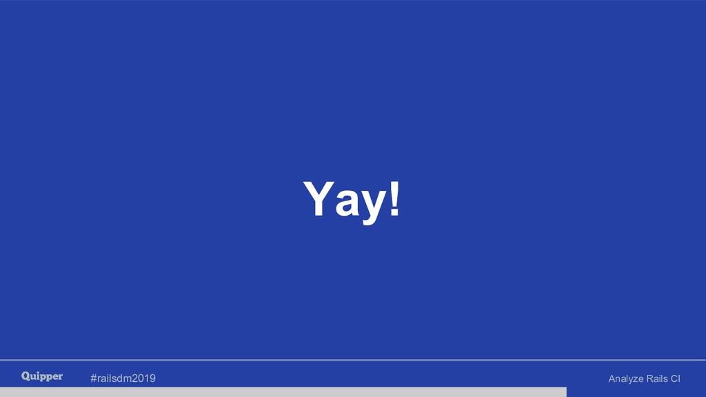 #railsdm2019 Analyze Rails CI Yay!