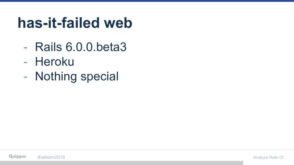 #railsdm2019 Analyze Rails CI has-it-failed web...