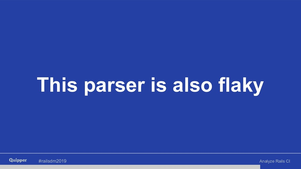 #railsdm2019 Analyze Rails CI This parser is al...