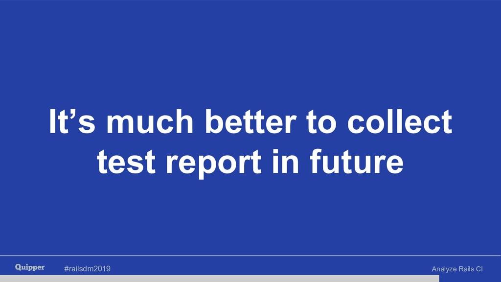 #railsdm2019 Analyze Rails CI It's much better ...