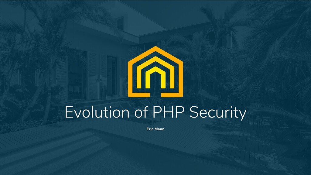 1 Evolution of PHP Security Eric Mann
