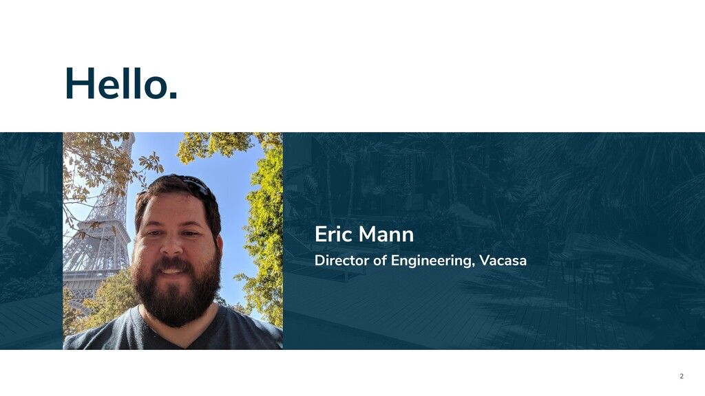 2 Hello. Eric Mann Director of Engineering, Vac...