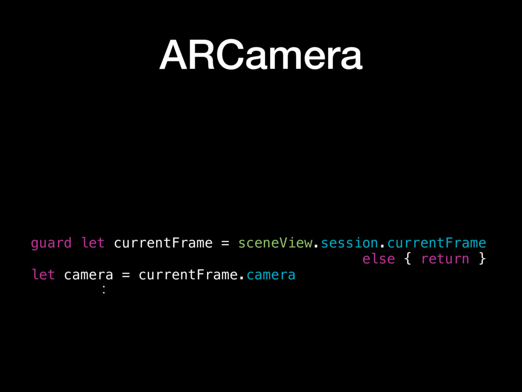ARCamera guard let currentFrame = sceneView.ses...