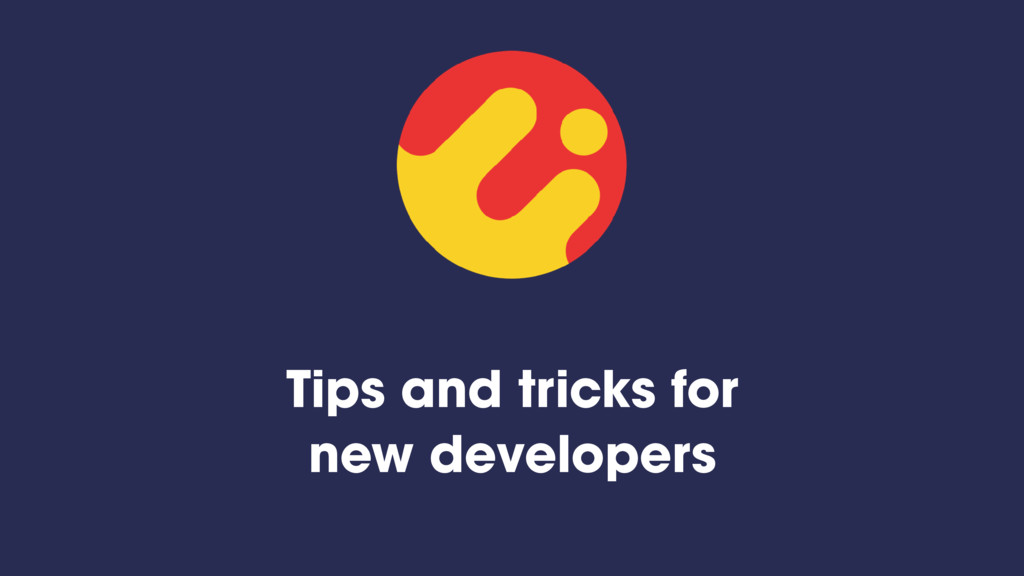 Tips and tricks for new developers