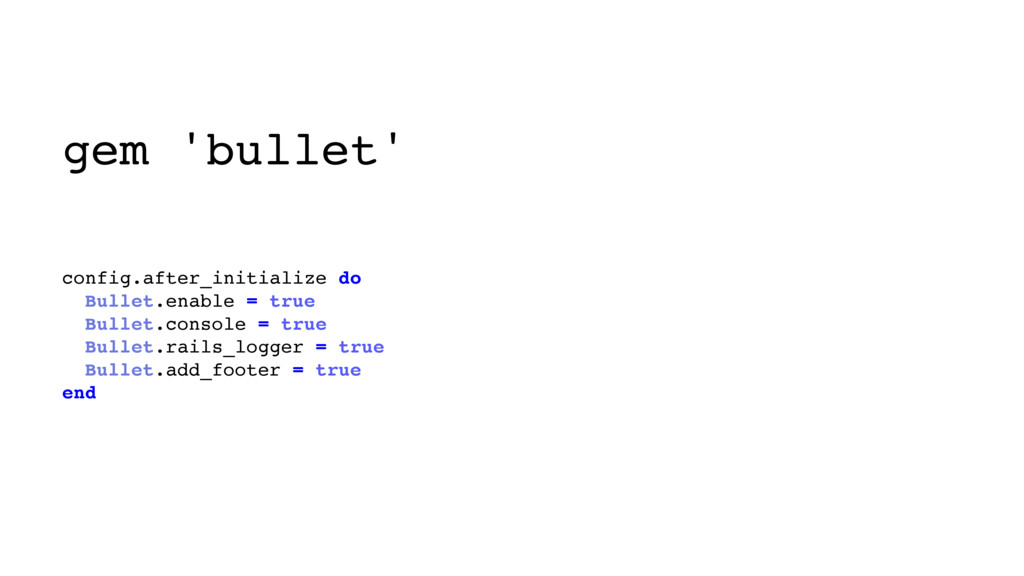 gem 'bullet' config.after_initialize do Bullet....