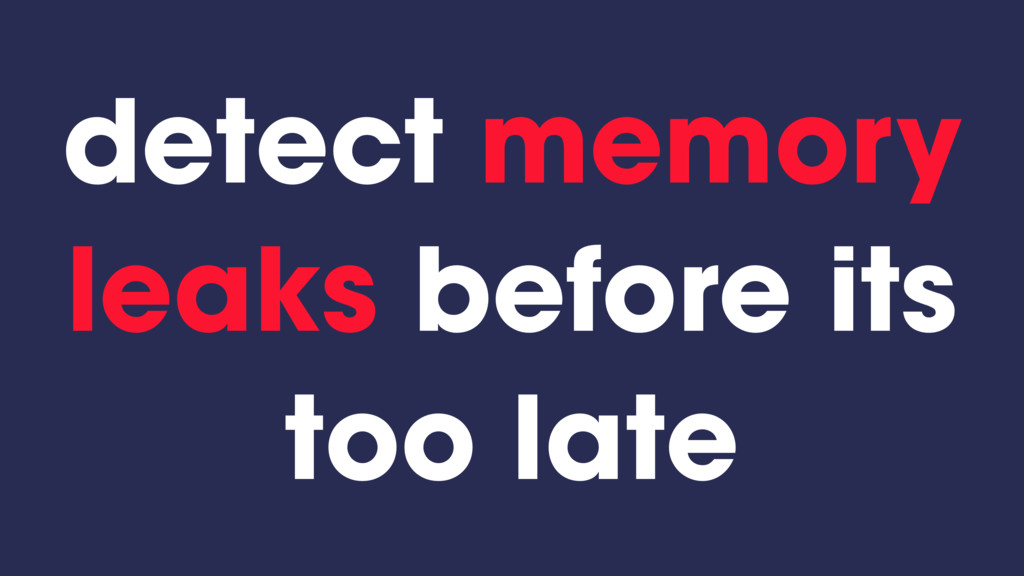 detect memory leaks before its too late