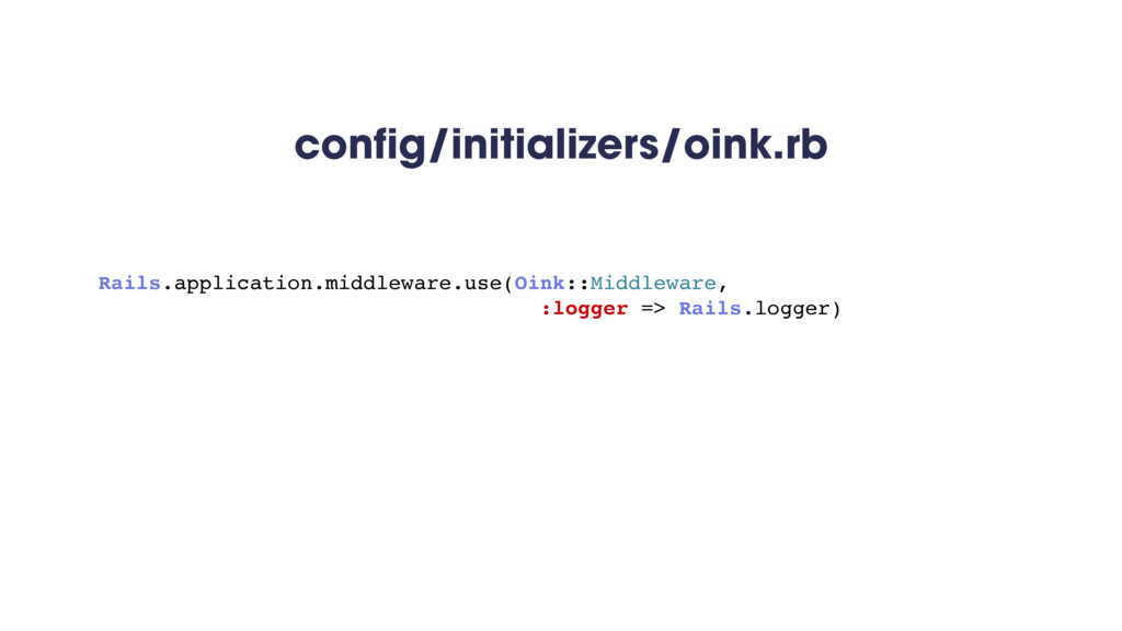 config/initializers/oink.rb Rails.application.m...