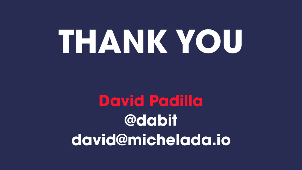 THANK YOU David Padilla @dabit david@michelada....