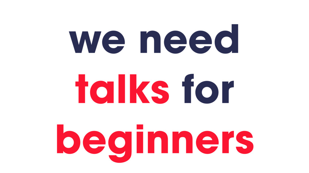 we need talks for beginners