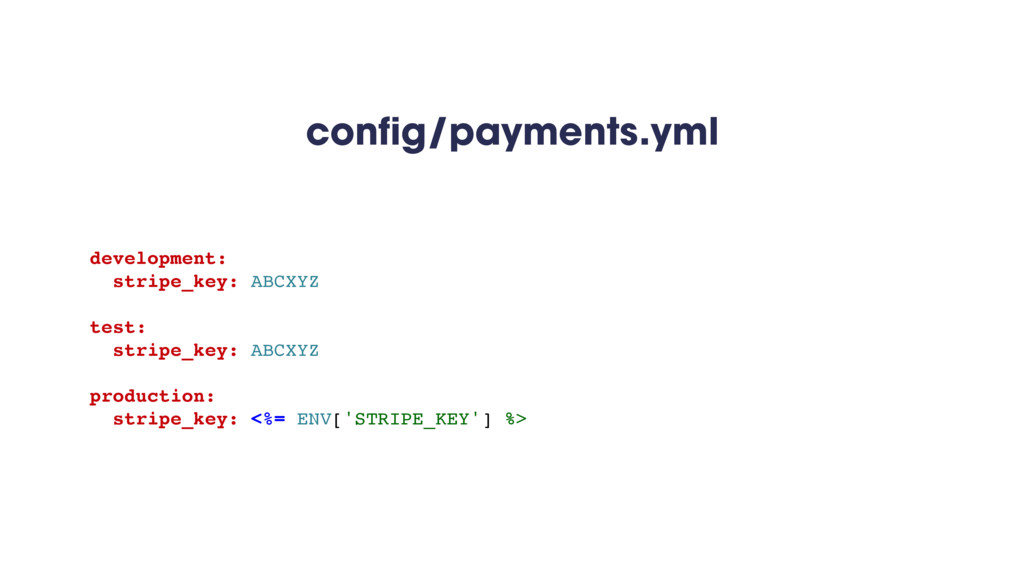 config/payments.yml development: stripe_key: AB...