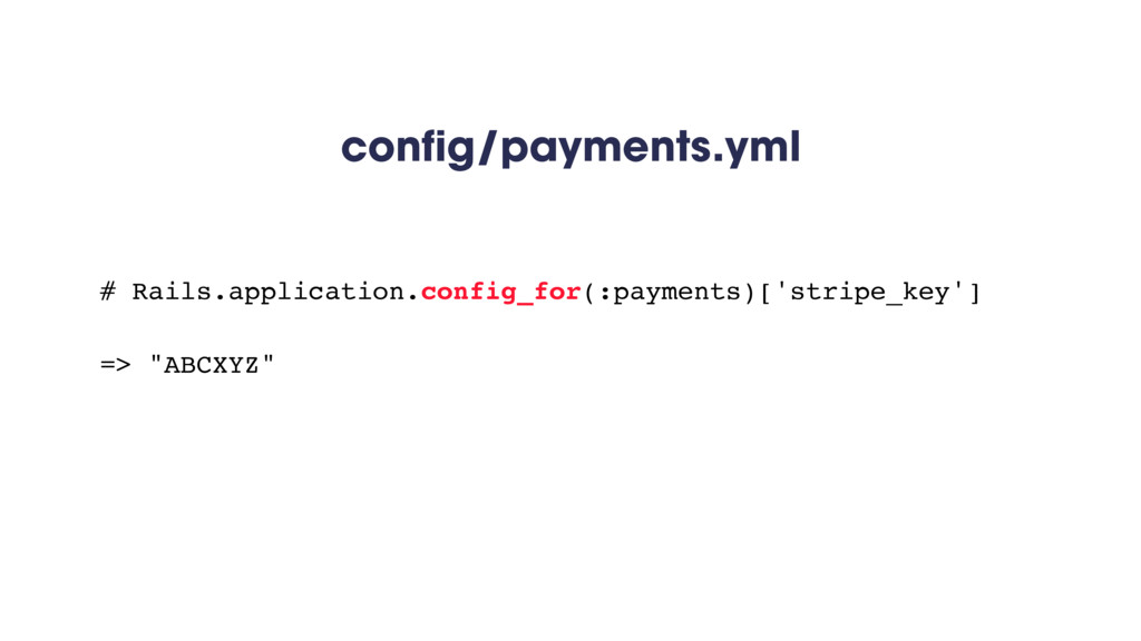 config/payments.yml # Rails.application.config_...