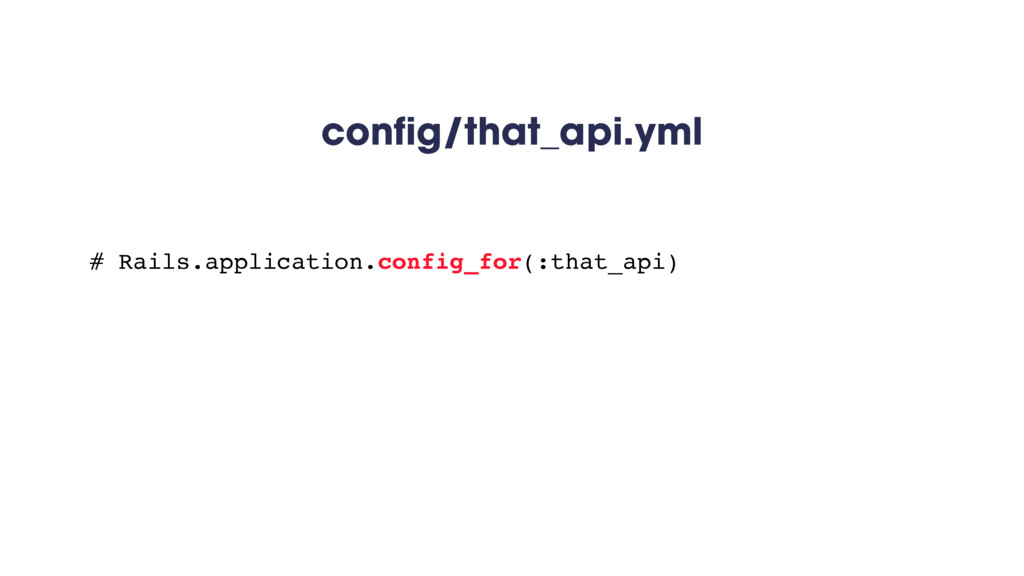 config/that_api.yml # Rails.application.config_...