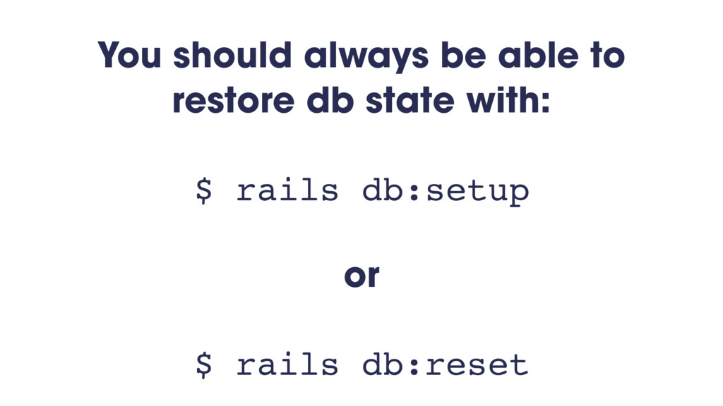 You should always be able to restore db state w...