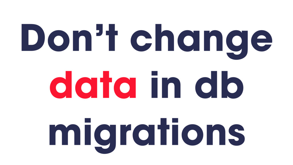 Don't change data in db migrations