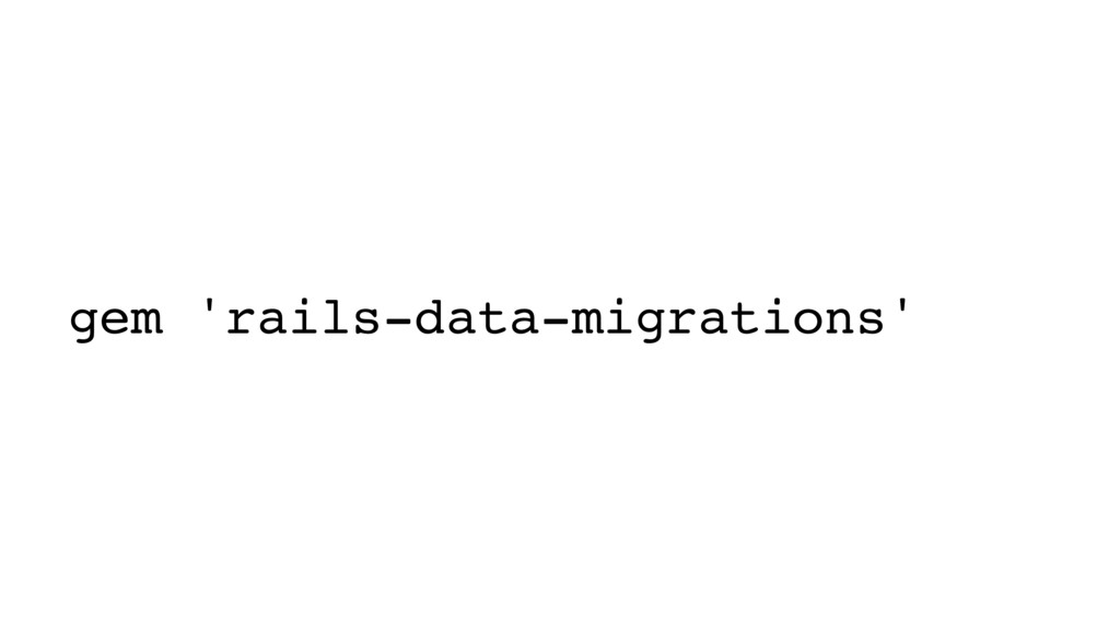 gem 'rails-data-migrations'