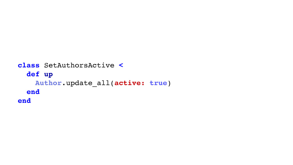 class SetAuthorsActive < ActiveRecord::DataMigr...