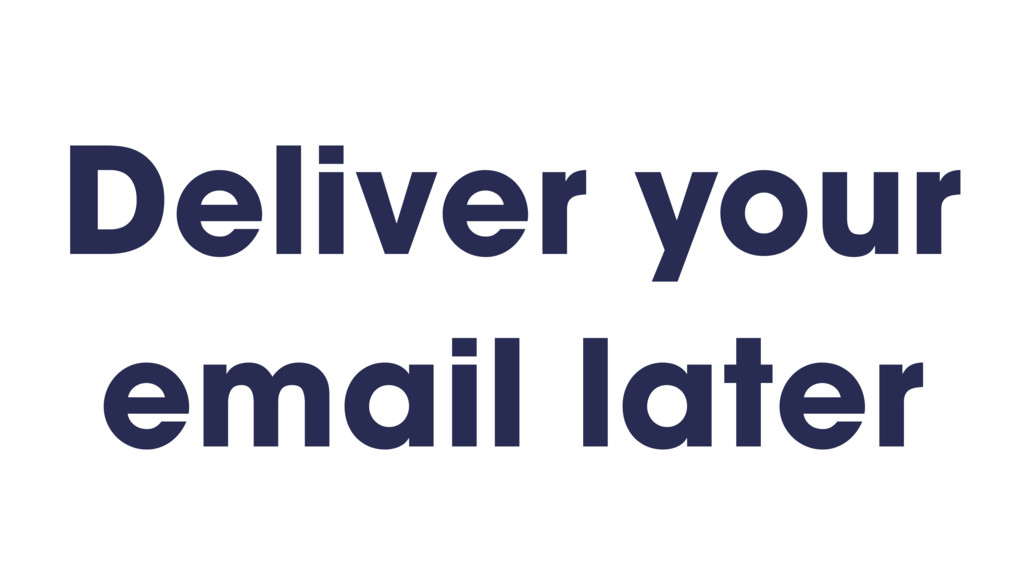Deliver your email later
