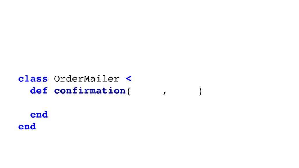# # Rails 4 # class OrderMailer < ActionMailer:...