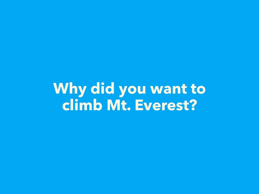 Why did you want to climb Mt. Everest?