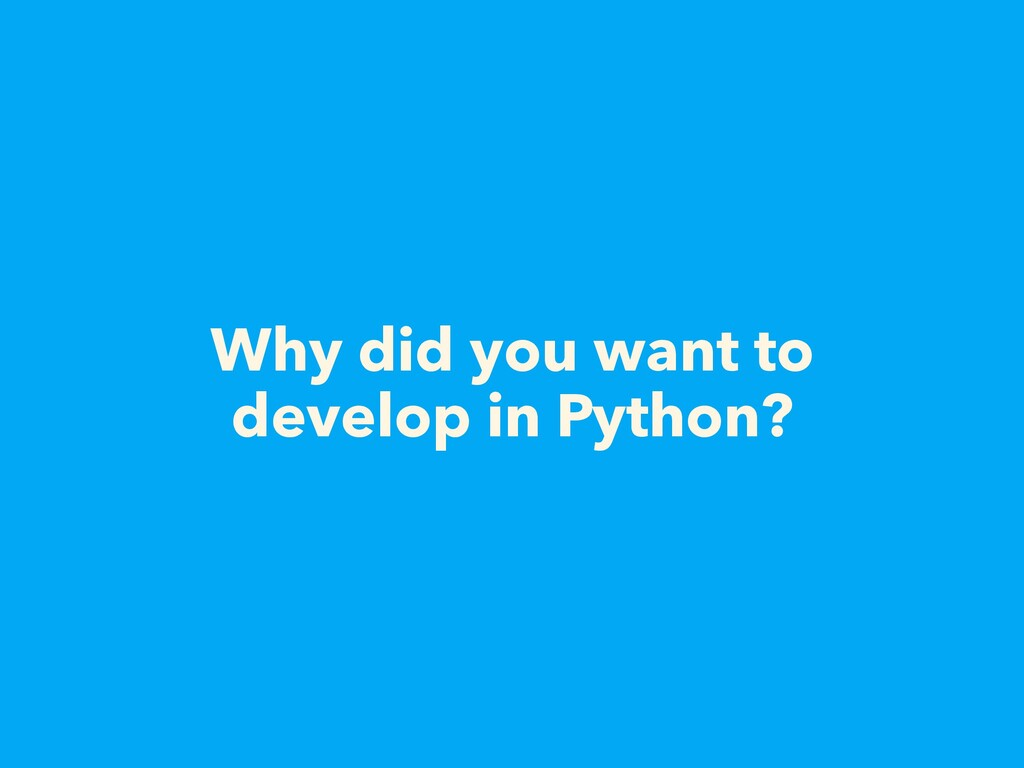 Why did you want to develop in Python?