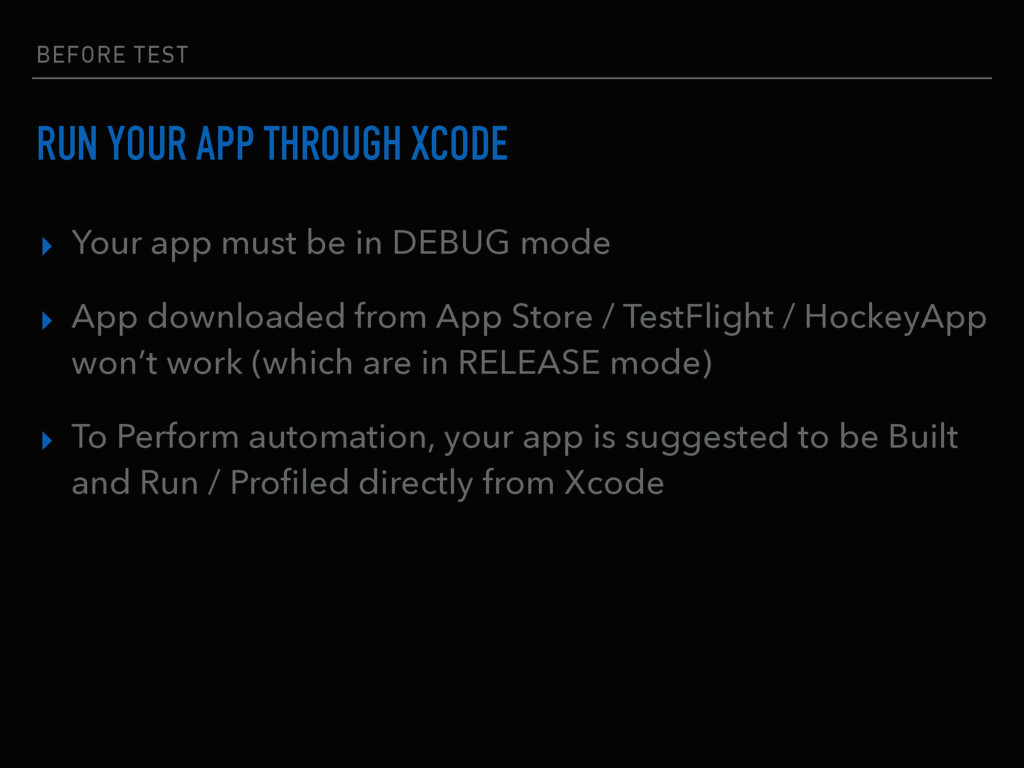 BEFORE TEST RUN YOUR APP THROUGH XCODE ▸ Your a...