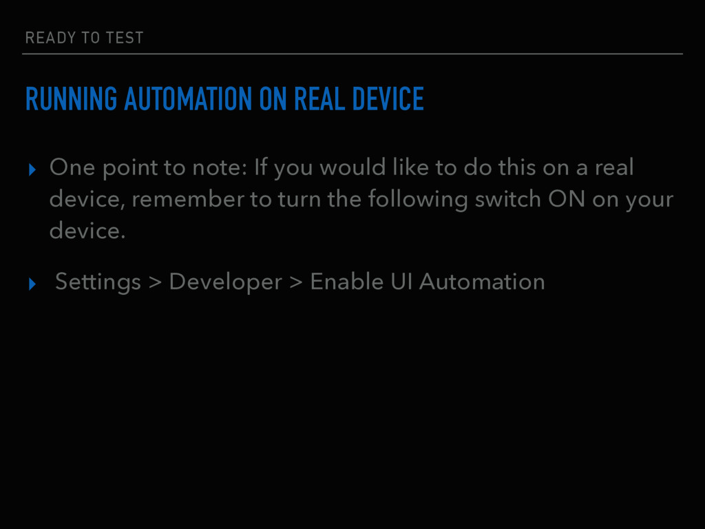 READY TO TEST RUNNING AUTOMATION ON REAL DEVICE...