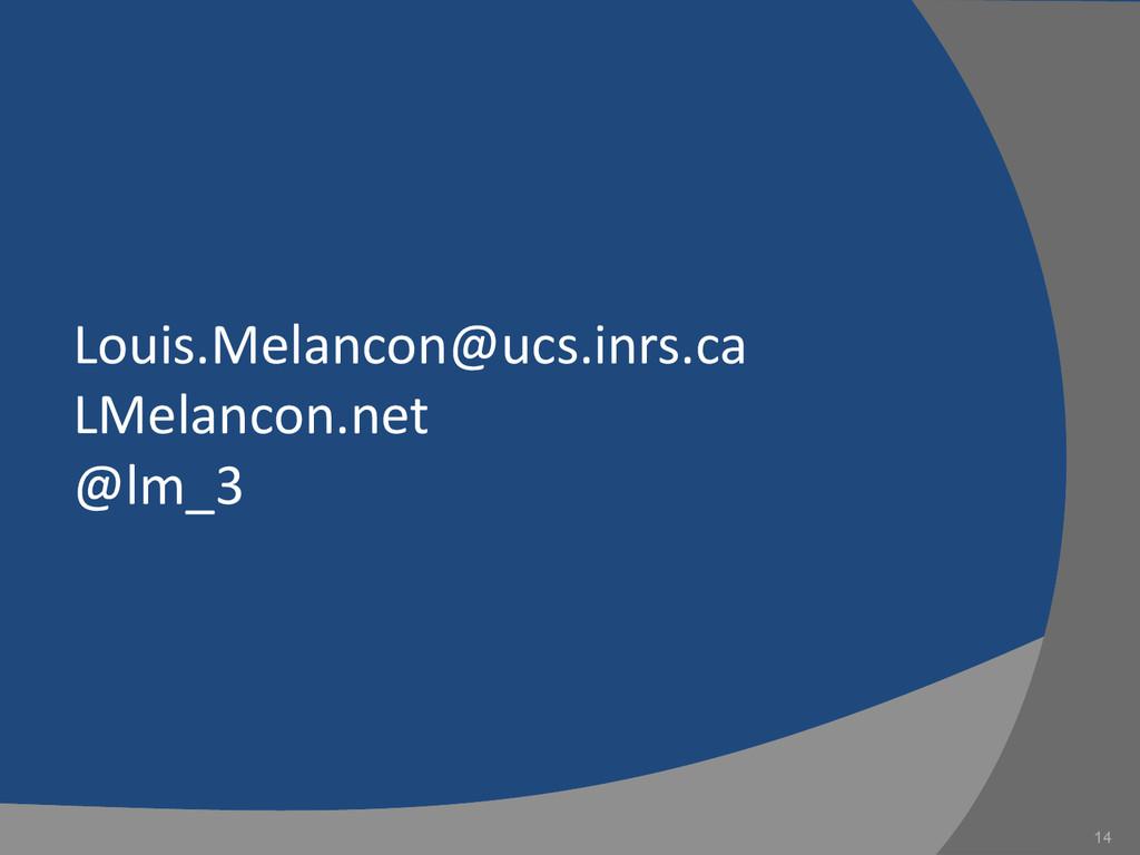 Louis.Melancon@ucs.inrs.ca LMelancon.net @lm_3 ...