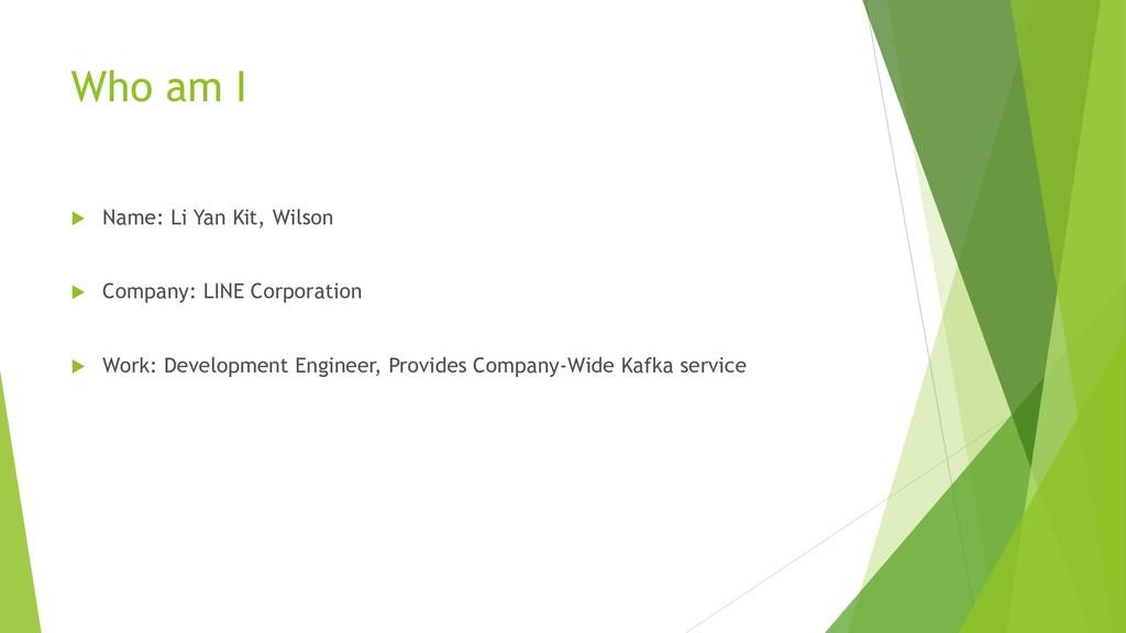 Who am I  Name: Li Yan Kit, Wilson  Company: ...