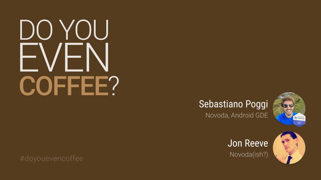 Jon Reeve Novoda(ish?) DO YOU COFFEE? #doyoueve...