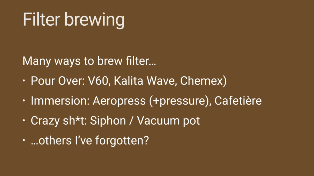 Filter brewing Many ways to brew filter… • Pour ...