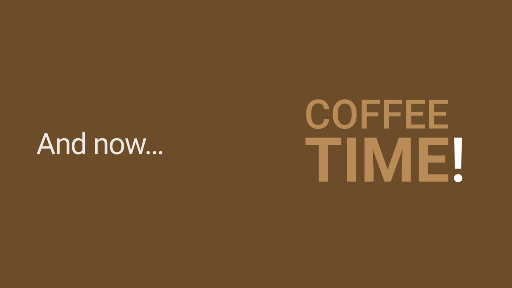 And now… COFFEE TIME!