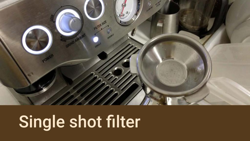 Single shot filter