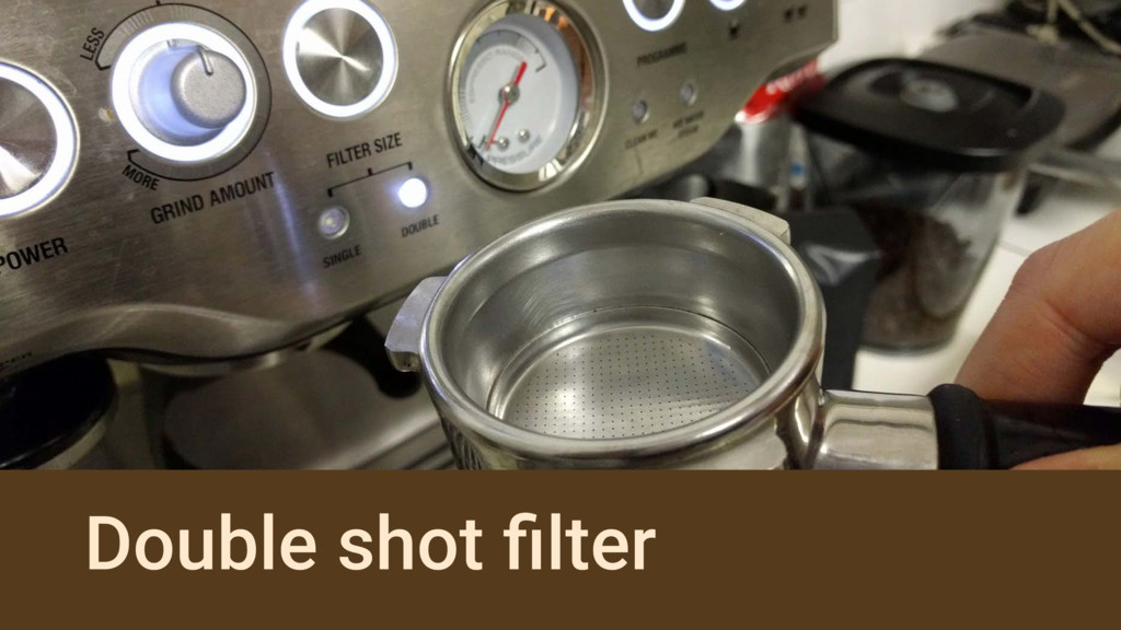 Double shot filter