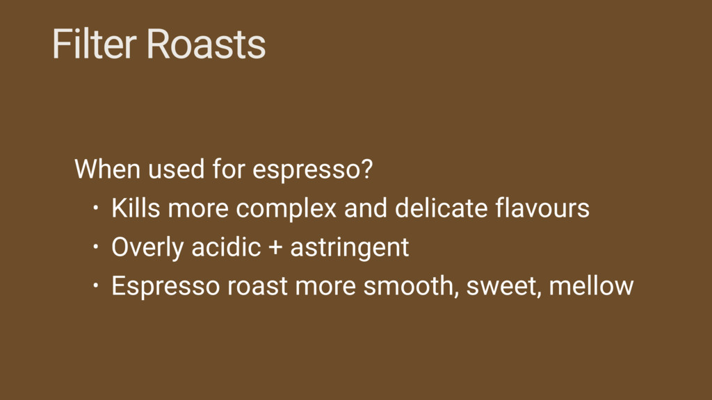 Filter Roasts When used for espresso? • Kills m...