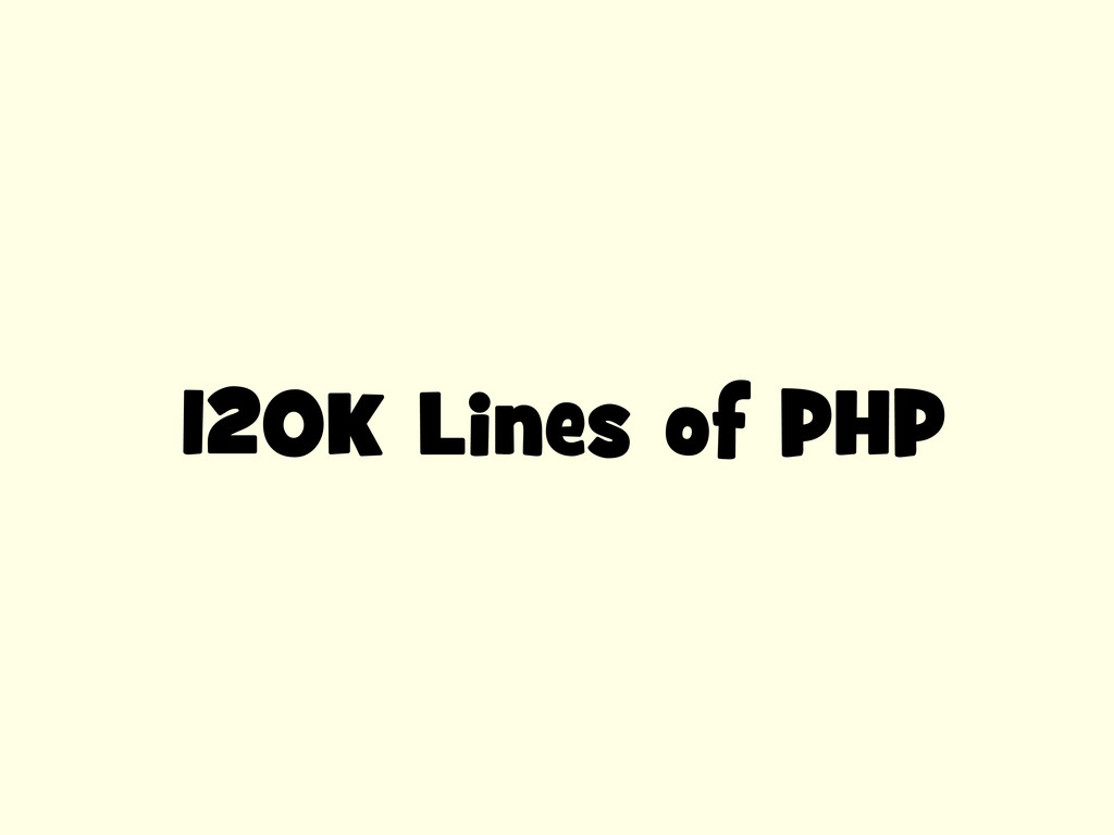 120K Lines of PHP